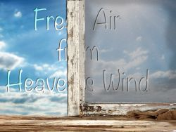 Fresh Air from Heaven's Wind