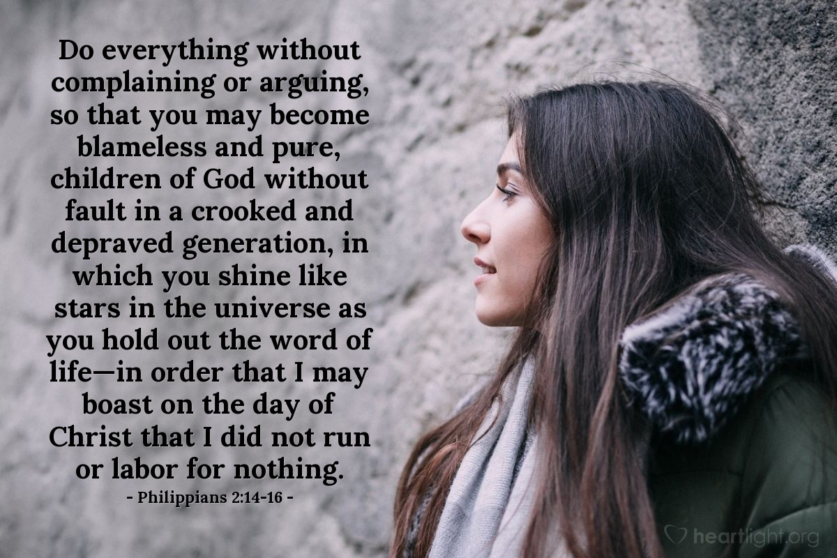 Illustration of Philippians 2:14-16 — Do everything without complaining or arguing, so that you may become blameless and pure, children of God without fault in a crooked and depraved generation, in which you shine like stars in the universe as you hold out the word of life—in order that I may boast on the day of Christ that I did not run or labor for nothing.