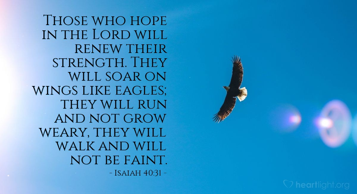 Illustration of Isaiah 40:31 — Those who hope in the Lord will renew their strength. They will soar on wings like eagles; they will run and not grow weary, they will walk and will not be faint.