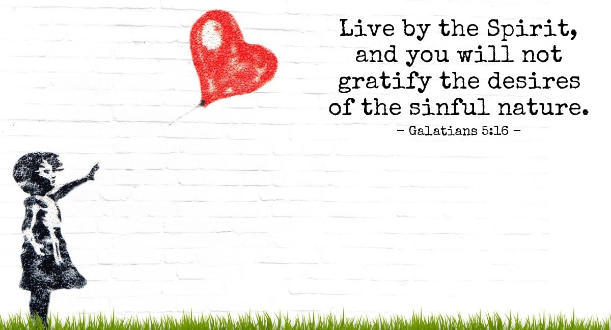 Illustration of Galatians 5:16 — Live by the Spirit, and you will not gratify the desires of the sinful nature.