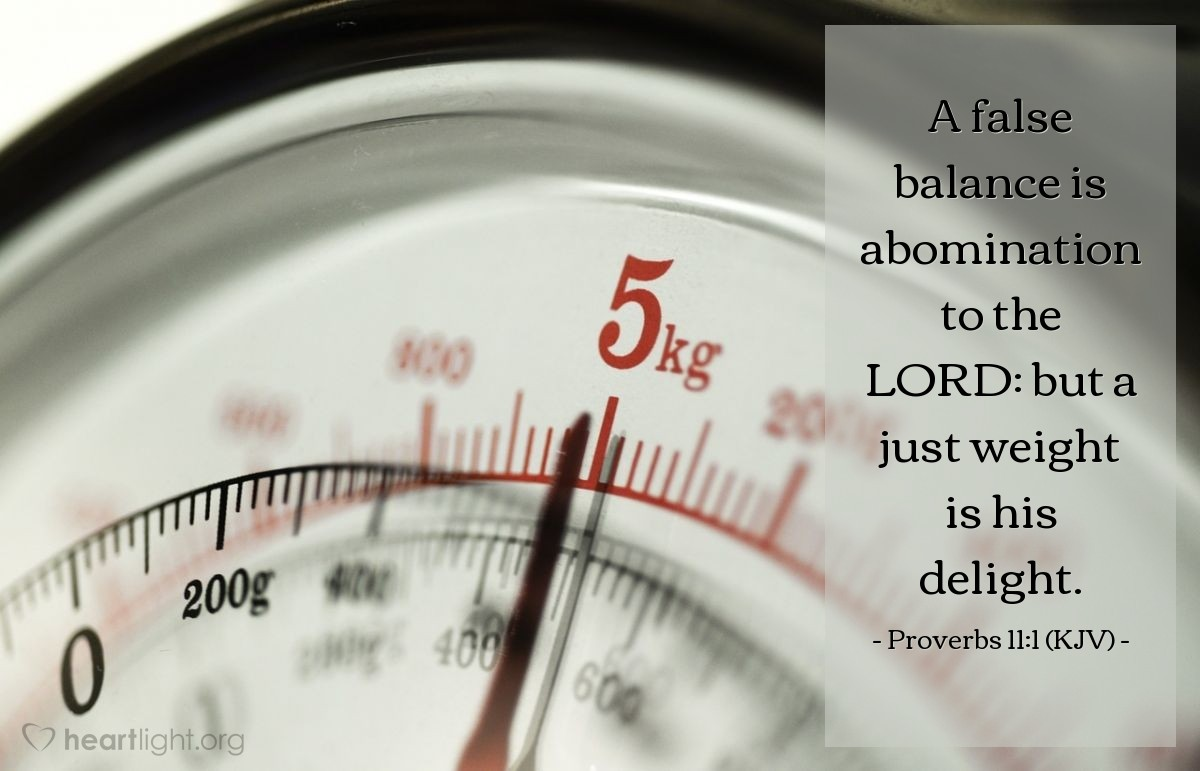 Illustration of Proverbs 11:1 (KJV) — A false balance is abomination to the LORD: but a just weight is his delight.