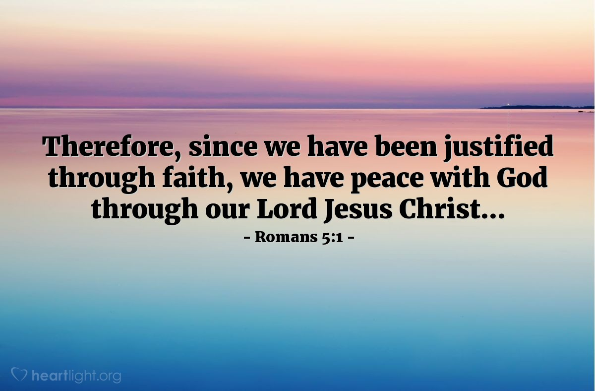 Illustration of Romans 5:1 — Therefore, since we have been justified through faith, we have peace with God through our Lord Jesus Christ...