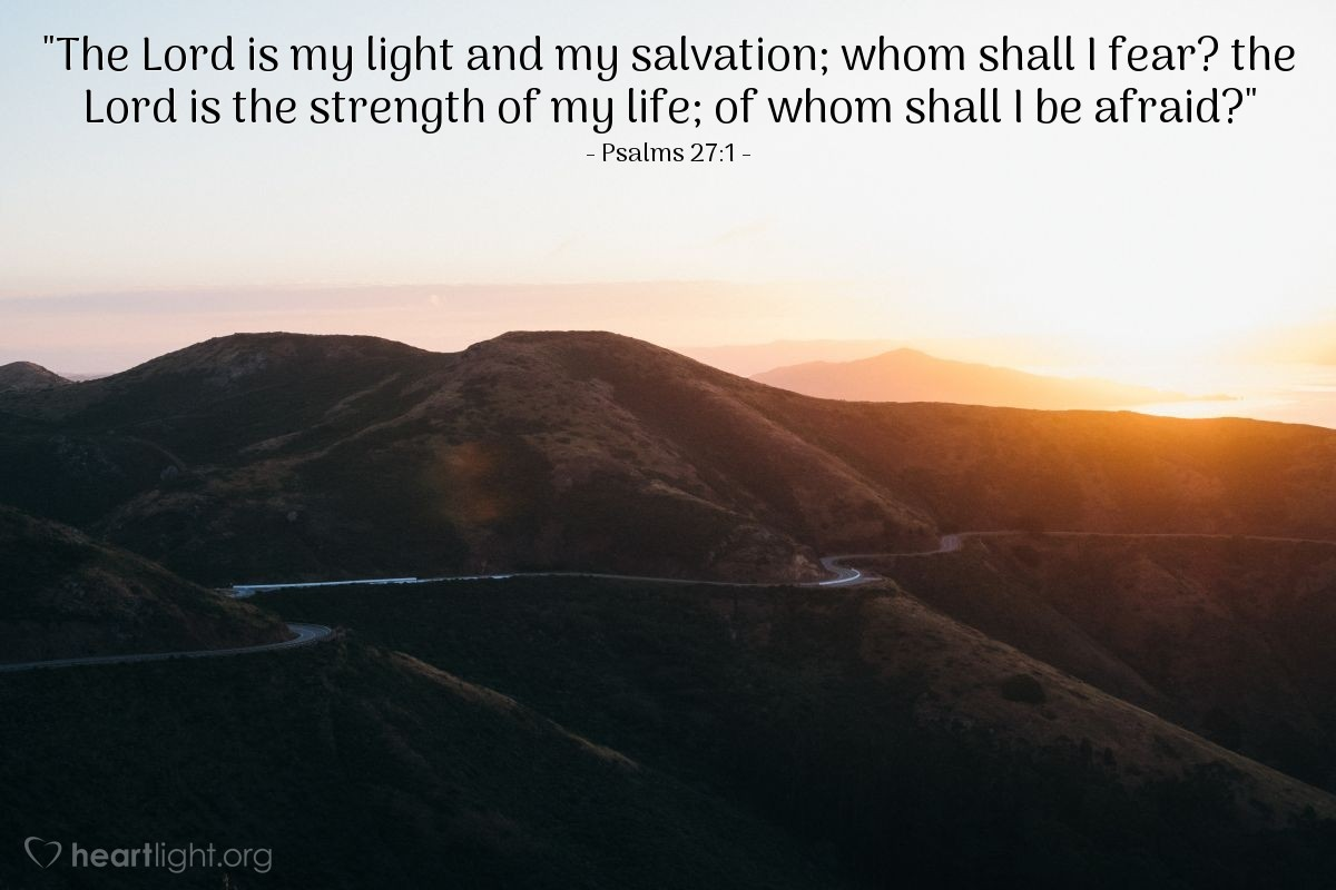 """Illustration of Psalms 27:1 — """"The Lord is my light and my salvation; whom shall I fear? the Lord is the strength of my life; of whom shall I be afraid?"""""""