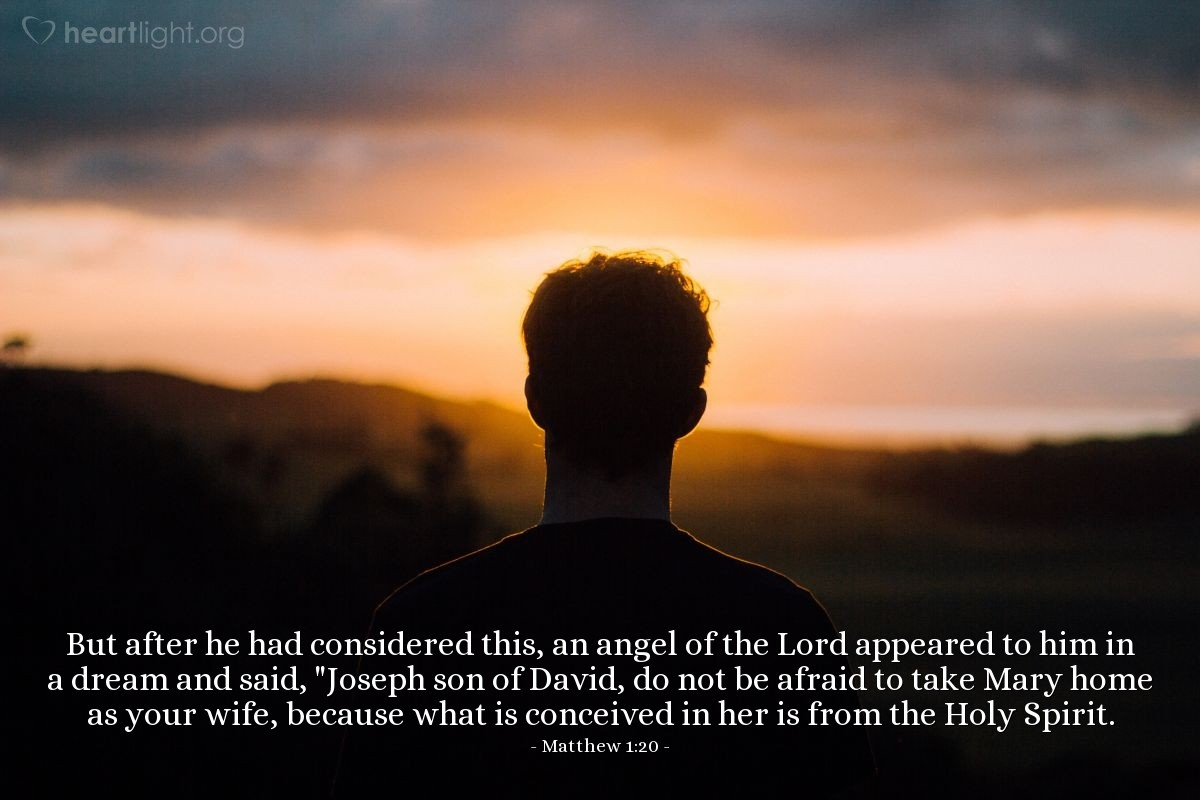 "Illustration of Matthew 1:20 — But after he had considered this, an angel of the Lord appeared to him in a dream and said, ""Joseph son of David, do not be afraid to take Mary home as your wife, because what is conceived in her is from the Holy Spirit."