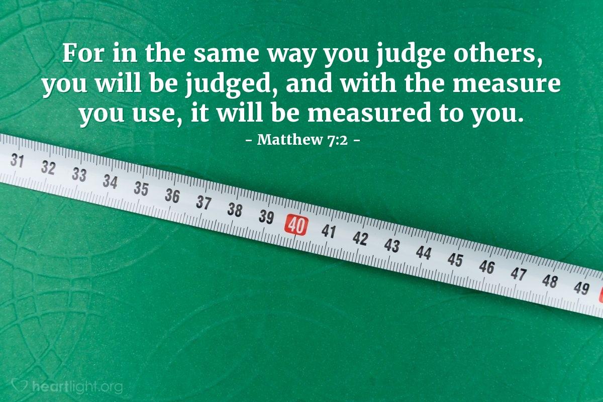 Inspirational illustration of Matthew 7:2