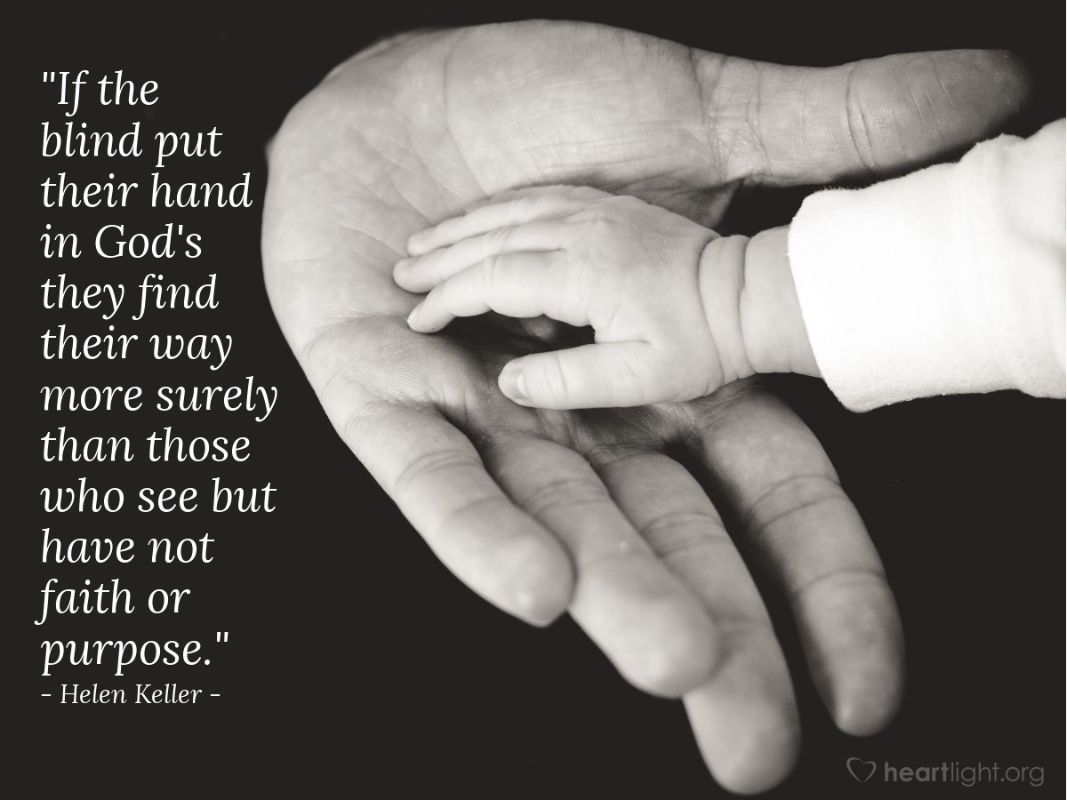 """Illustration of Helen Keller — """"If the blind put their hand in God's they find their way more surely than those who see but have not faith or purpose."""""""