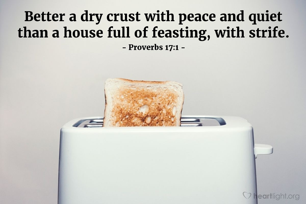 Illustration of Proverbs 17:1 — Better a dry crust with peace and quiet than a house full of feasting, with strife.