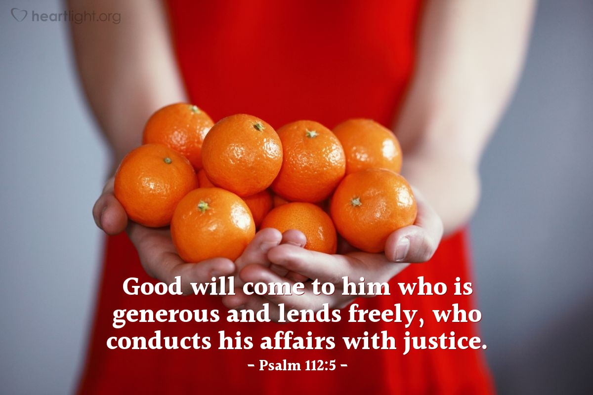 Illustration of Psalm 112:5 — Good will come to him who is generous and lends freely, who conducts his affairs with justice.
