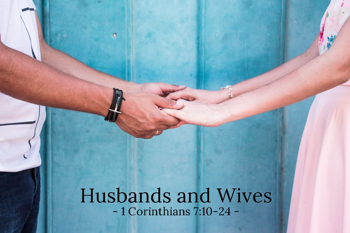 Husbands and Wives — 1 Corinthians 7:10-24