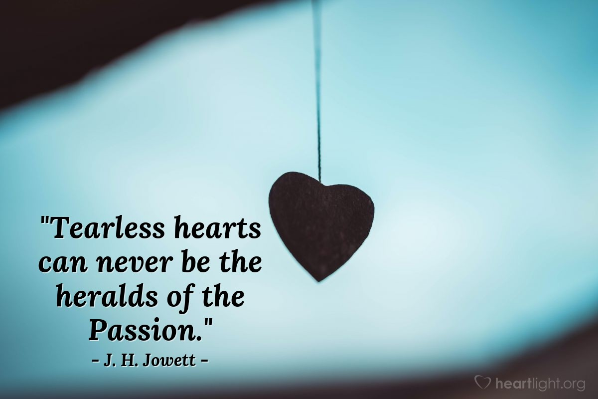 "Illustration of J. H. Jowett — ""Tearless hearts can never be the heralds of the Passion."""