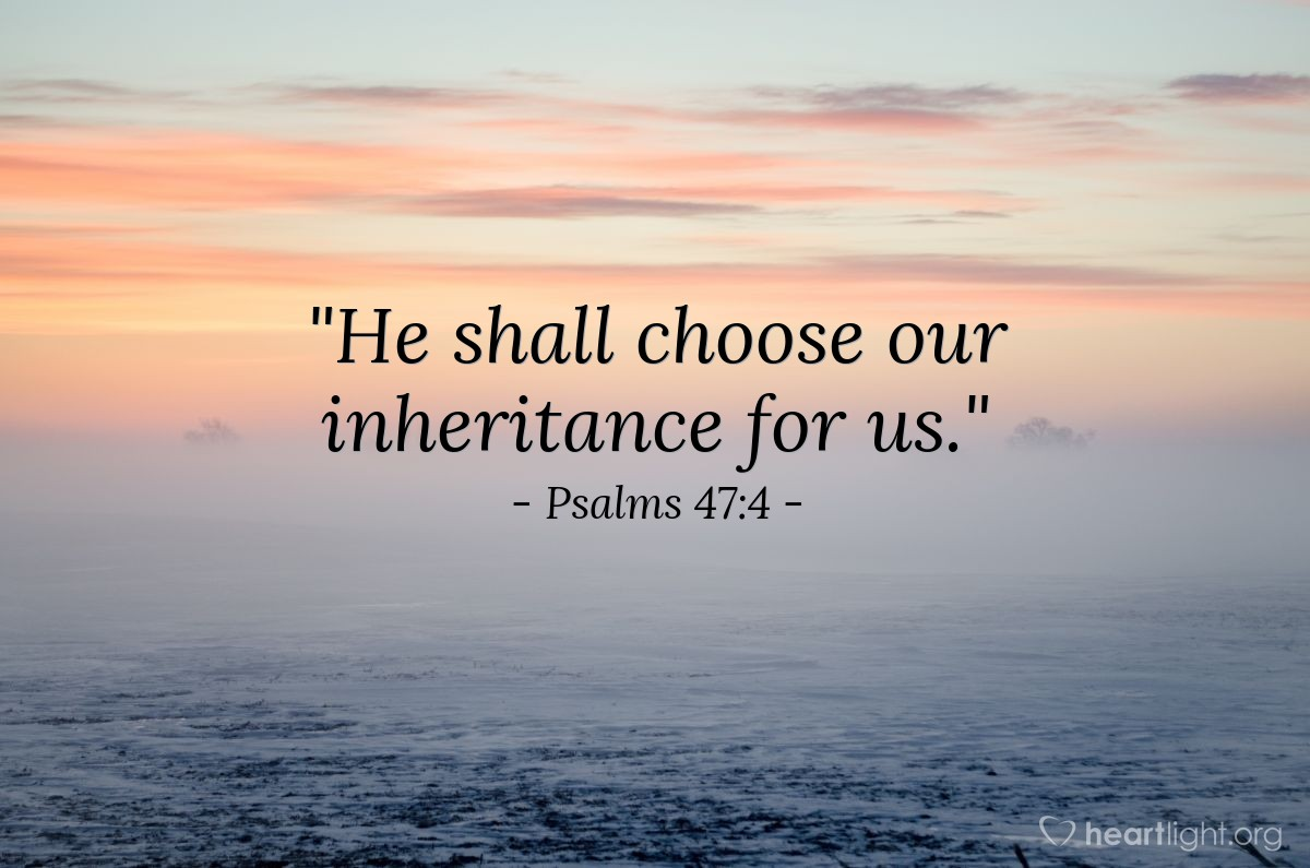 "Illustration of Psalms 47:4 — ""He shall choose our inheritance for us."""