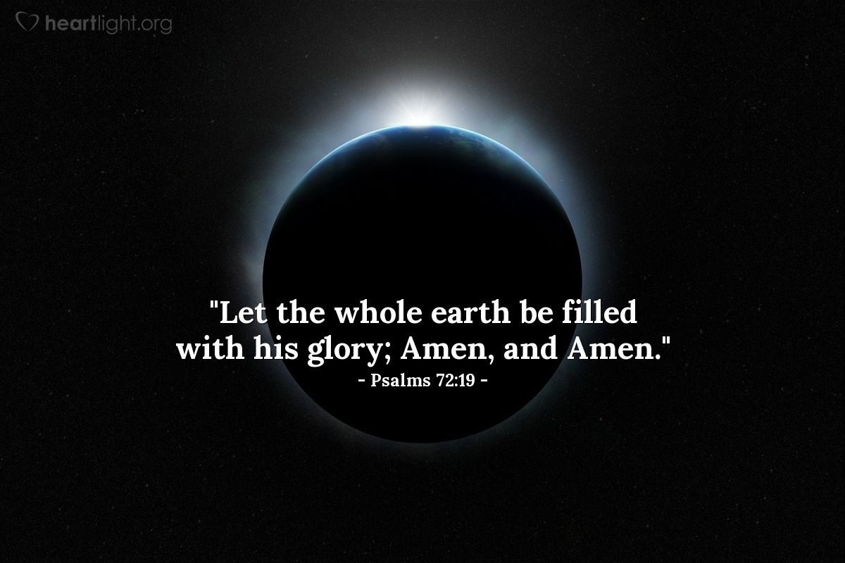 "Illustration of Psalms 72:19 — ""Let the whole earth be filled with his glory; Amen, and Amen."""