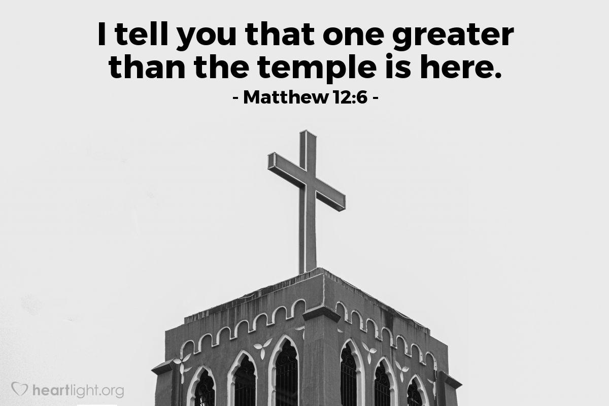 Inspirational illustration of Matthew 12:6