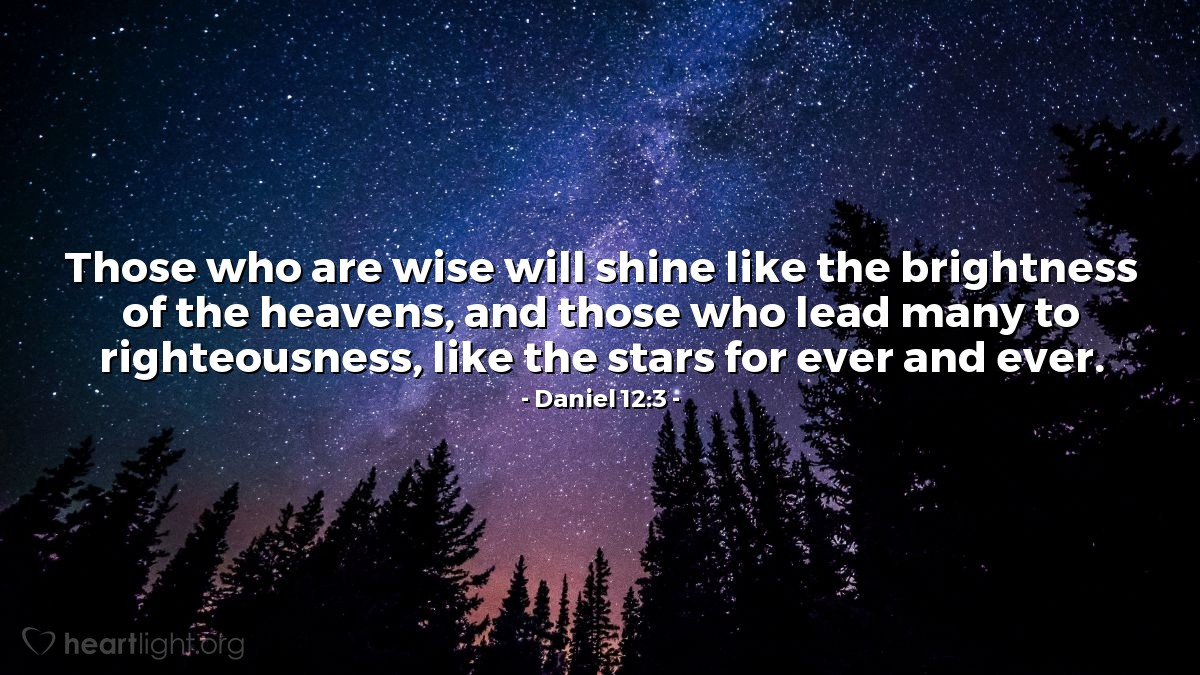 Illustration of Daniel 12:3 — Those who are wise will shine like the brightness of the heavens, and those who lead many to righteousness, like the stars for ever and ever.
