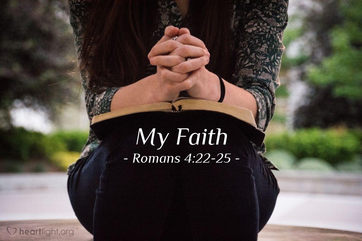 My Faith — Romans 4:22-25