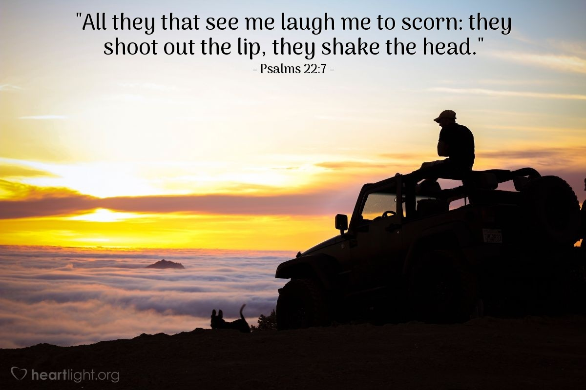 """Illustration of Psalms 22:7 — """"All they that see me laugh me to scorn: they shoot out the lip, they shake the head."""""""
