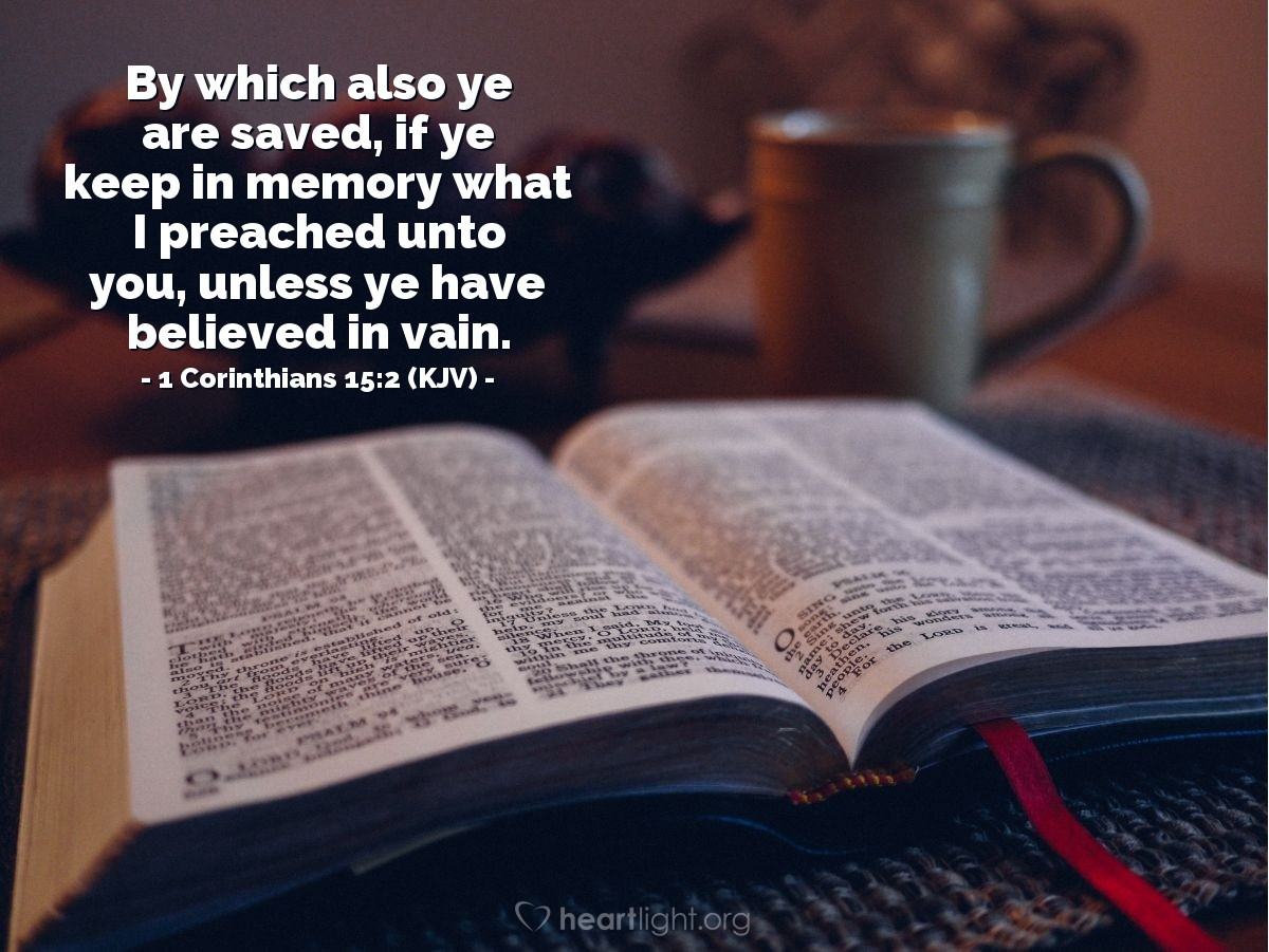 Illustration of 1 Corinthians 15:2 (KJV) — By which also ye are saved, if ye keep in memory what I preached unto you, unless ye have believed in vain.