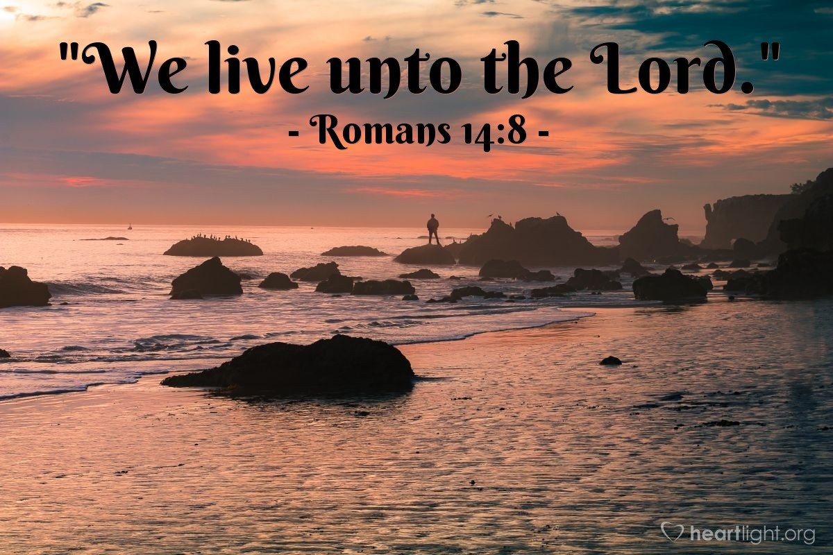 """Illustration of Romans 14:8 — """"We live unto the Lord."""""""