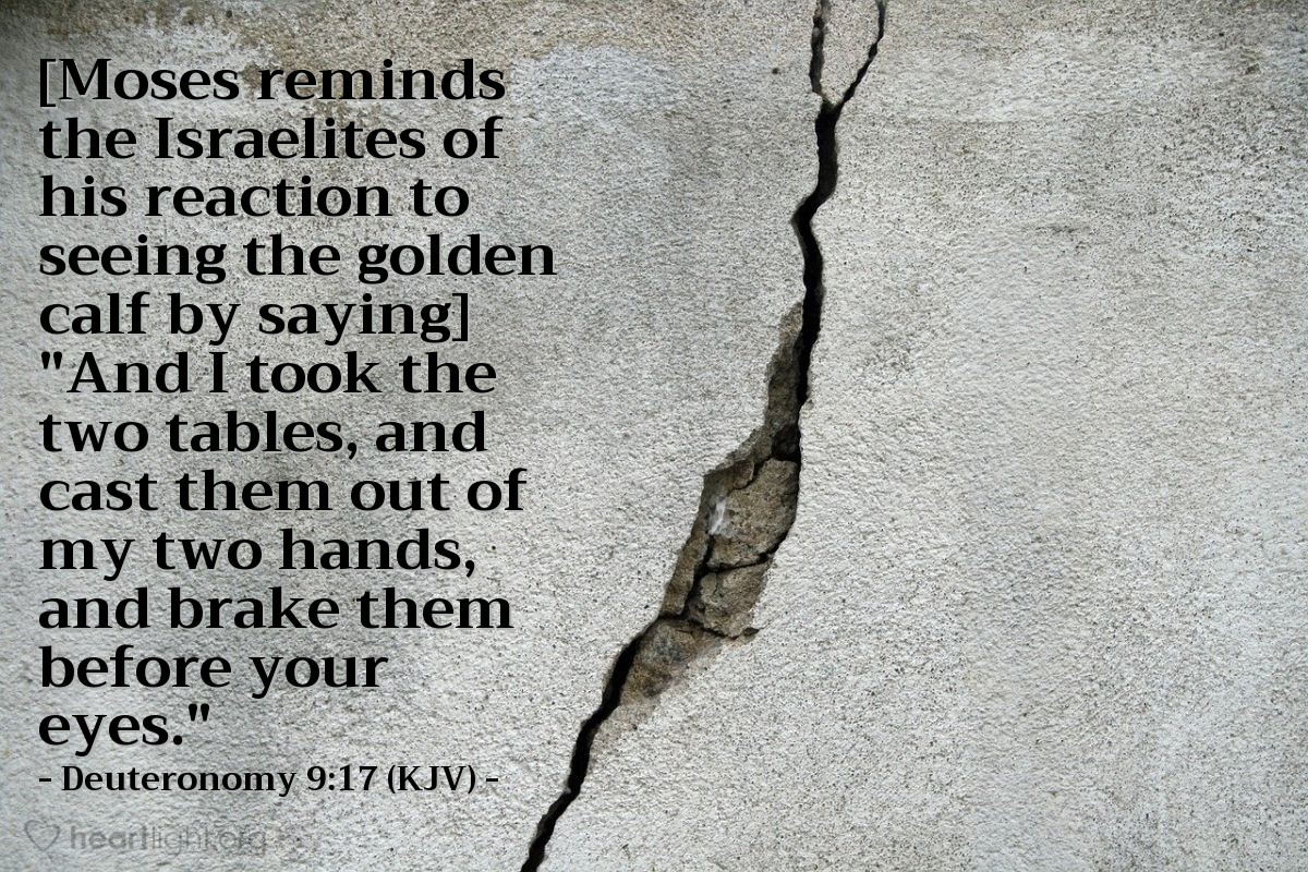 """Illustration of Deuteronomy 9:17 (KJV) — [Moses reminds the Israelites of his reaction to seeing the golden calf by saying] """"And I took the two tables, and cast them out of my two hands, and brake them before your eyes."""""""