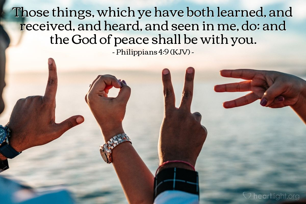 Illustration of Philippians 4:9 (KJV) — Those things, which ye have both learned, and received, and heard, and seen in me, do: and the God of peace shall be with you.