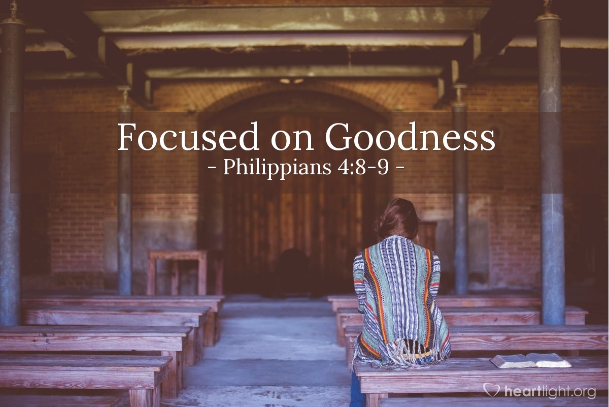 Focused on Goodness — Philippians 4:8-9