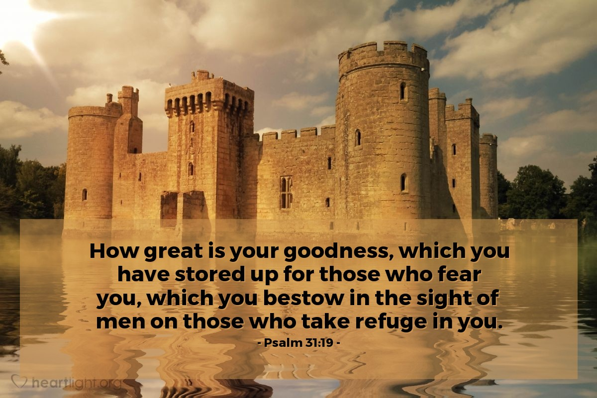 Illustration of Psalm 31:19 — How great is your goodness, which you have stored up for those who fear you, which you bestow in the sight of men on those who take refuge in you.