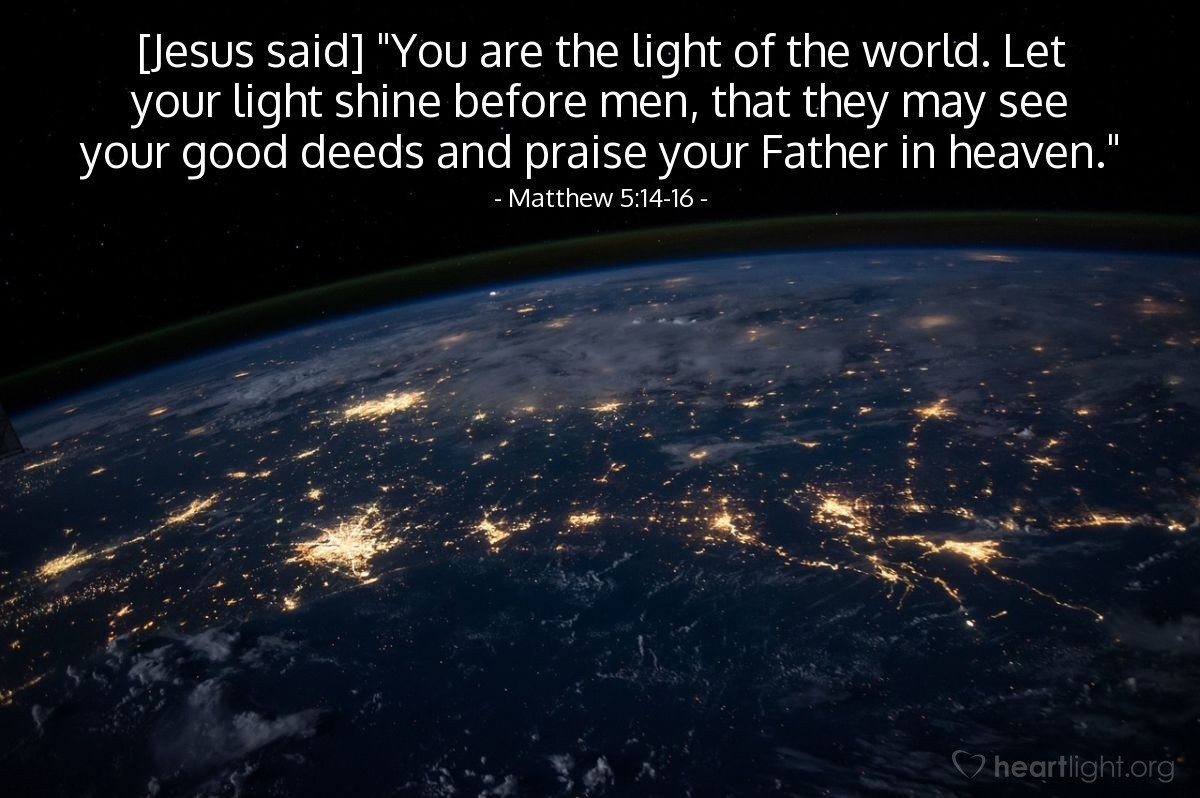 "Illustration of Matthew 5:14-16 — [Jesus said] ""You are the light of the world. Let your light shine before men, that they may see your good deeds and praise your Father in heaven."""