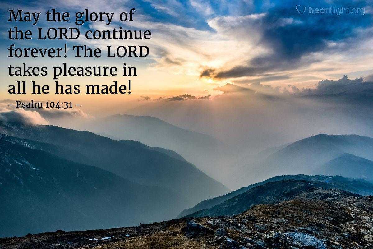 Illustration of Psalm 104:31 — May the glory of the LORD continue forever! The LORD takes pleasure in all he has made!