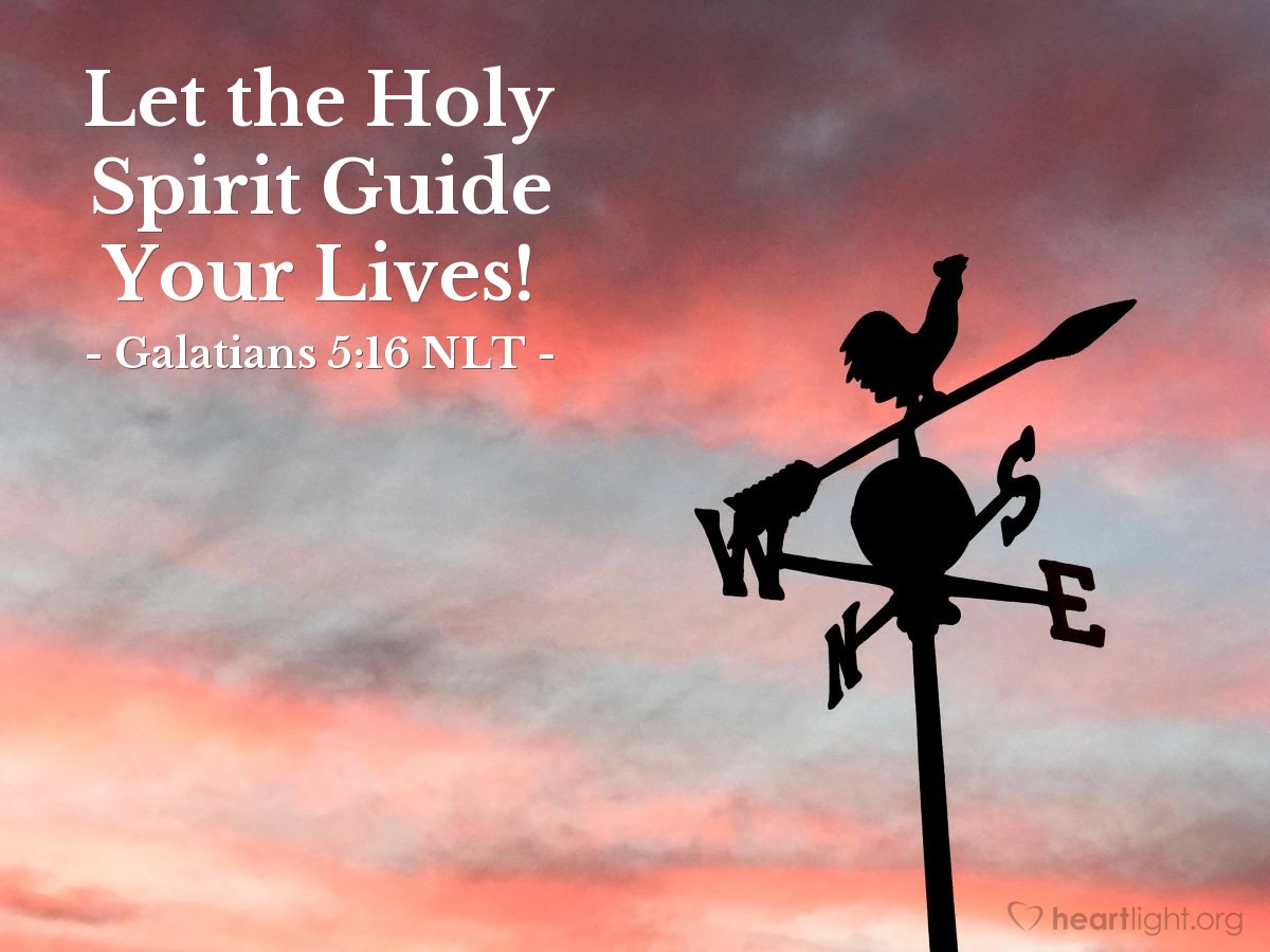 Illustration of Galatians 5:16 NLT — So I say, let the Holy Spirit guide your lives. Then you won't be doing what your sinful nature craves.