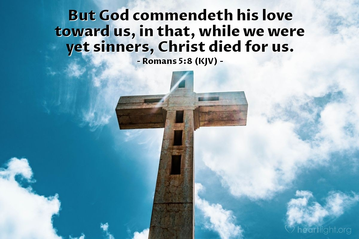 Illustration of Romans 5:8 (KJV) — But God commendeth his love toward us, in that, while we were yet sinners, Christ died for us.