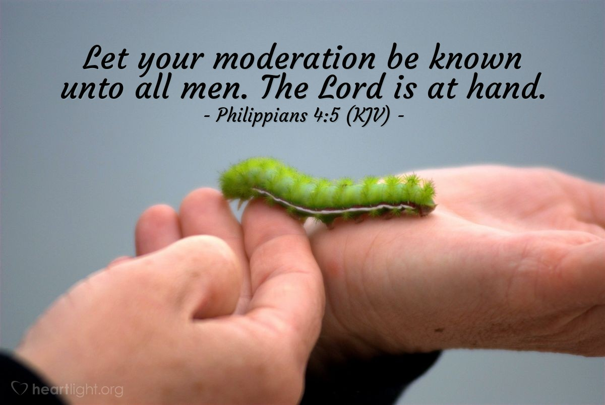 Illustration of Philippians 4:5 (KJV) — Let your moderation be known unto all men. The Lord is at hand.