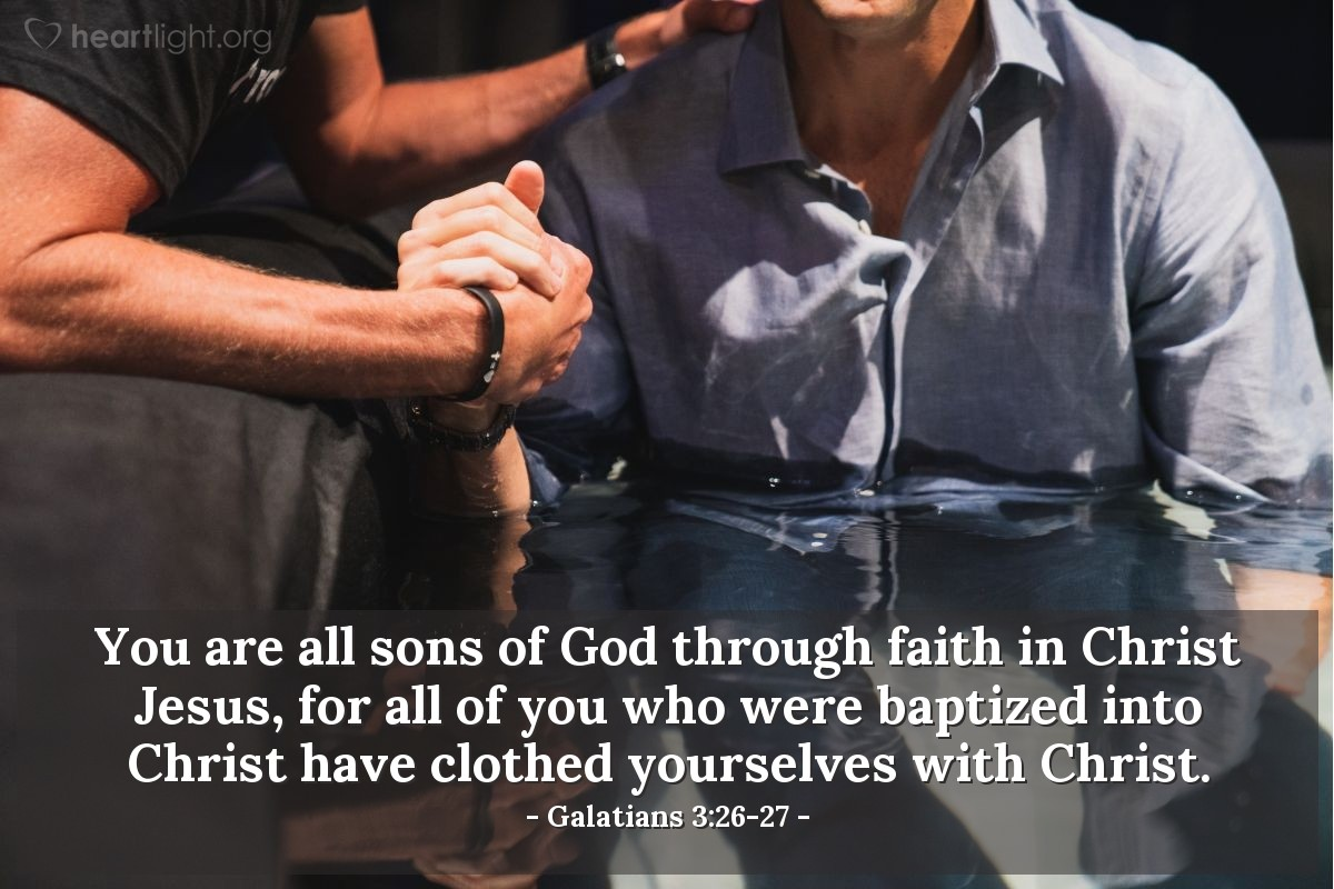 Illustration of Galatians 3:26-27 — You are all sons of God through faith in Christ Jesus, for all of you who were baptized into Christ have clothed yourselves with Christ.