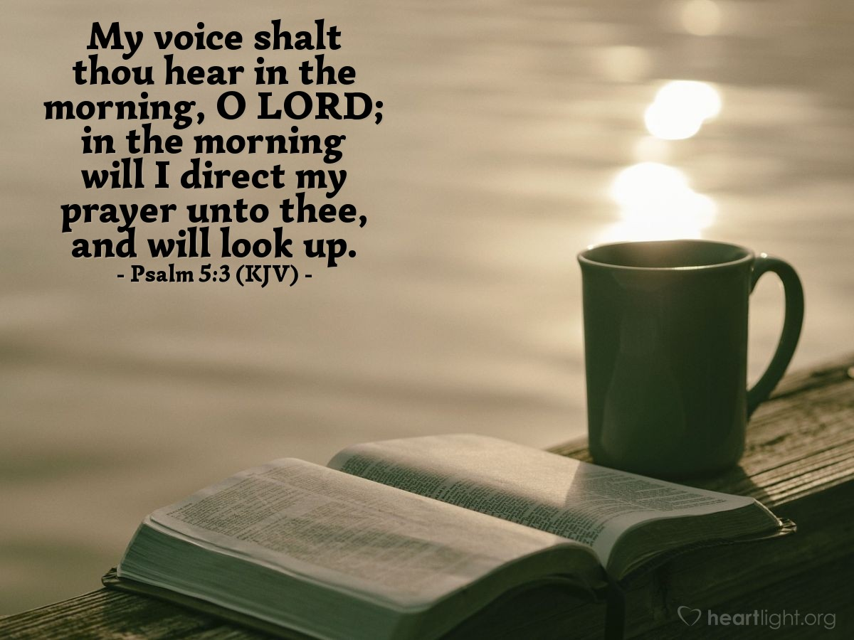 Illustration of Psalm 5:3 (KJV) — My voice shalt thou hear in the morning, O LORD; in the morning will I direct my prayer unto thee, and will look up.