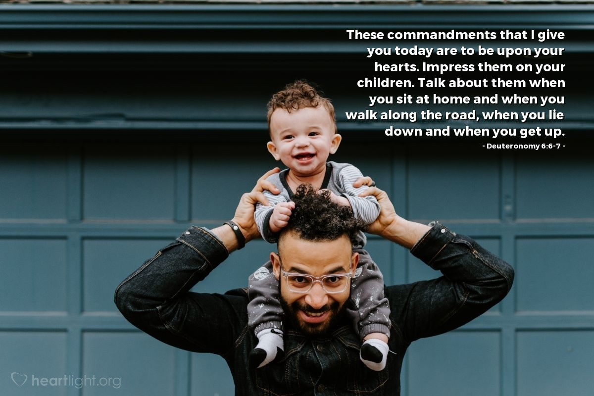 Illustration of Deuteronomy 6:6-7 — These commandments that I give you today are to be upon your hearts. Impress them on your children. Talk about them when you sit at home and when you walk along the road, when you lie down and when you get up.
