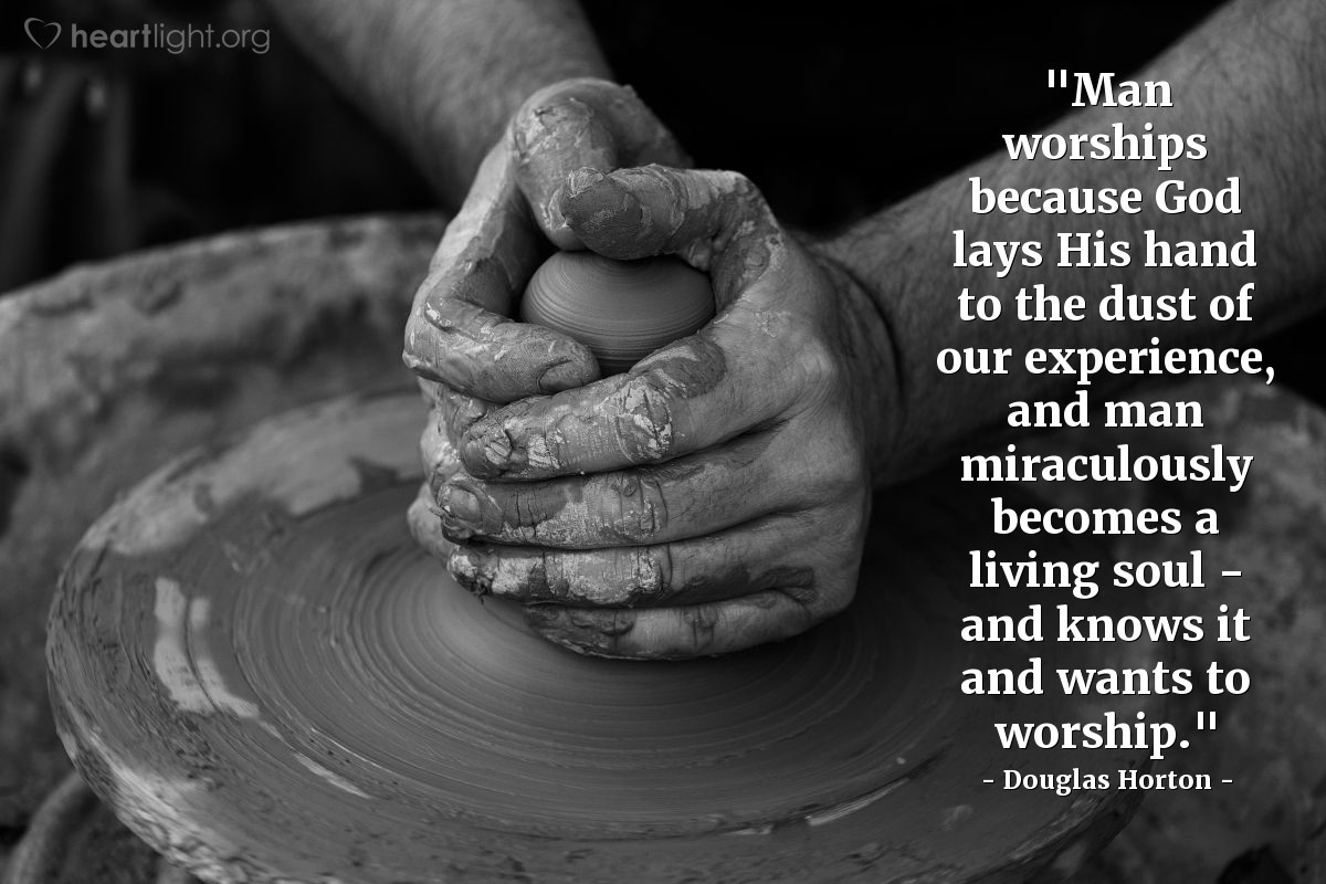 """Illustration of Douglas Horton — """"Man worships because God lays His hand to the dust of our experience, and man miraculously becomes a living soul - and knows it and wants to worship."""""""