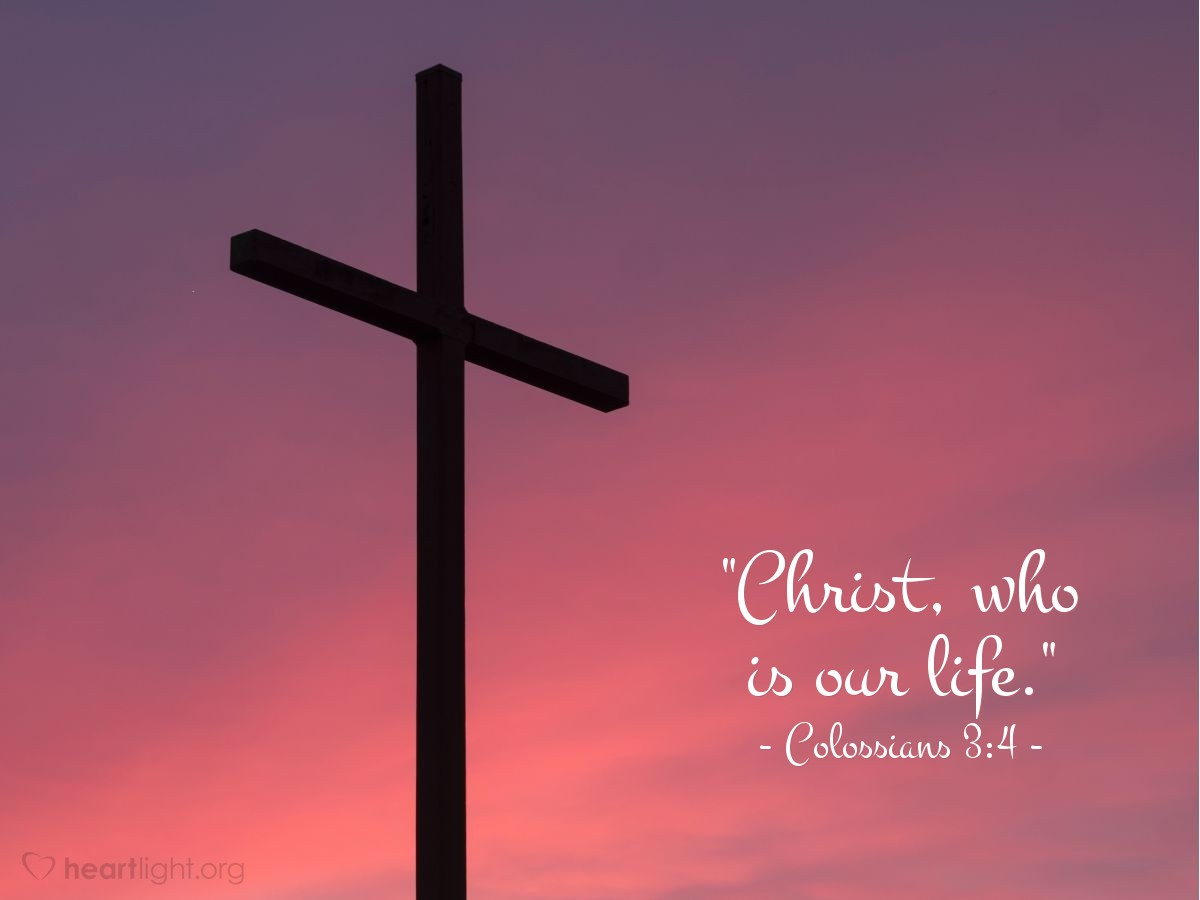 """Illustration of Colossians 3:4 — """"Christ, who is our life."""""""