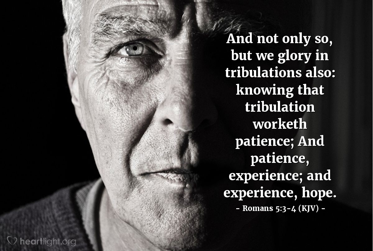 Illustration of Romans 5:3-4 (KJV) — And not only so, but we glory in tribulations also: knowing that tribulation worketh patience; And patience, experience; and experience, hope: