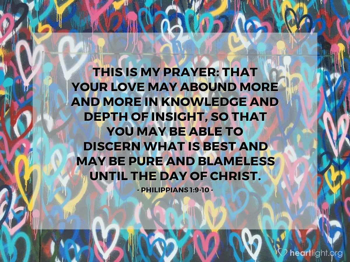 Illustration of Philippians 1:9-10 — This is my prayer: that your love may abound more and more in knowledge and depth of insight, so that you may be able to discern what is best and may be pure and blameless until the day of Christ.