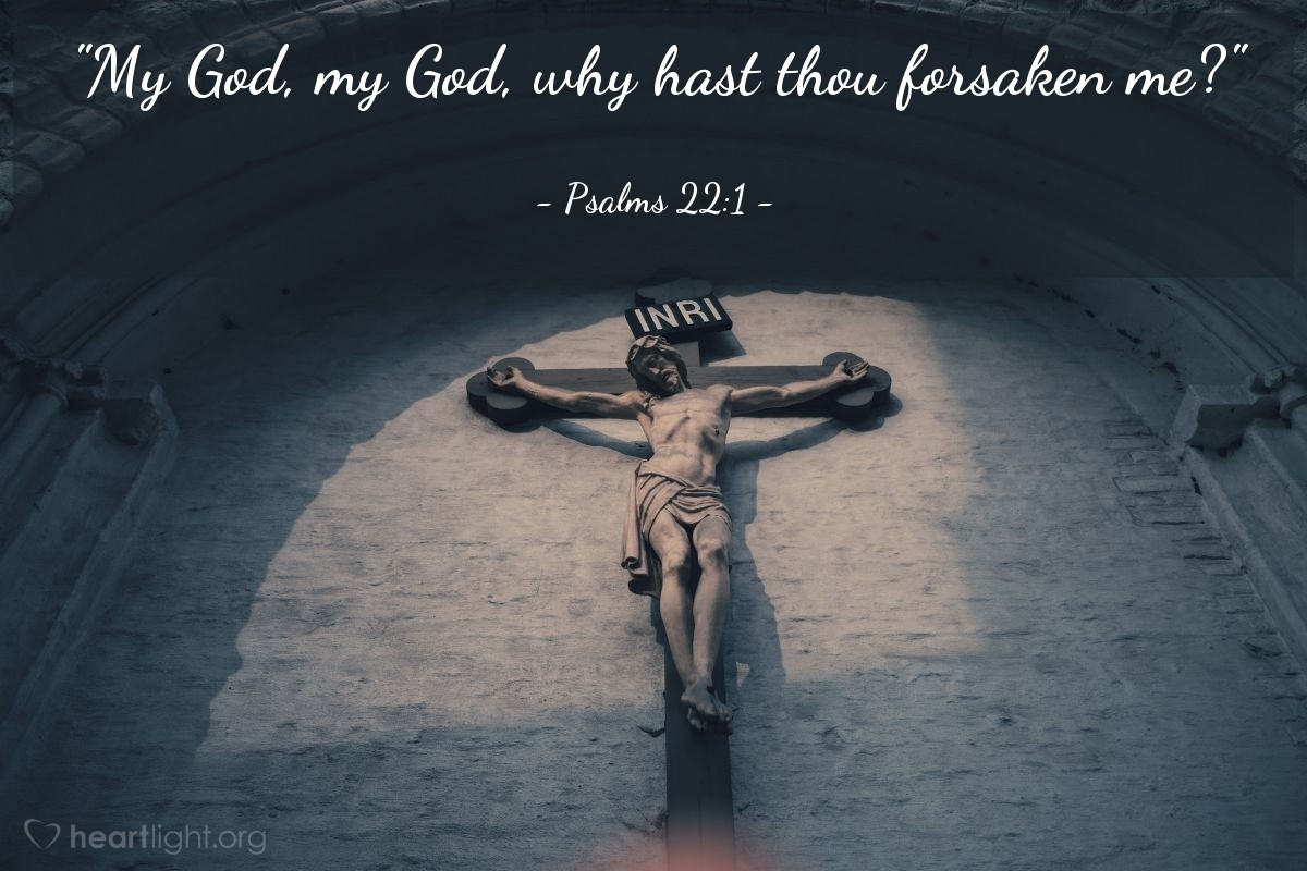 "Illustration of Psalms 22:1 — ""My God, my God, why hast thou forsaken me?"""