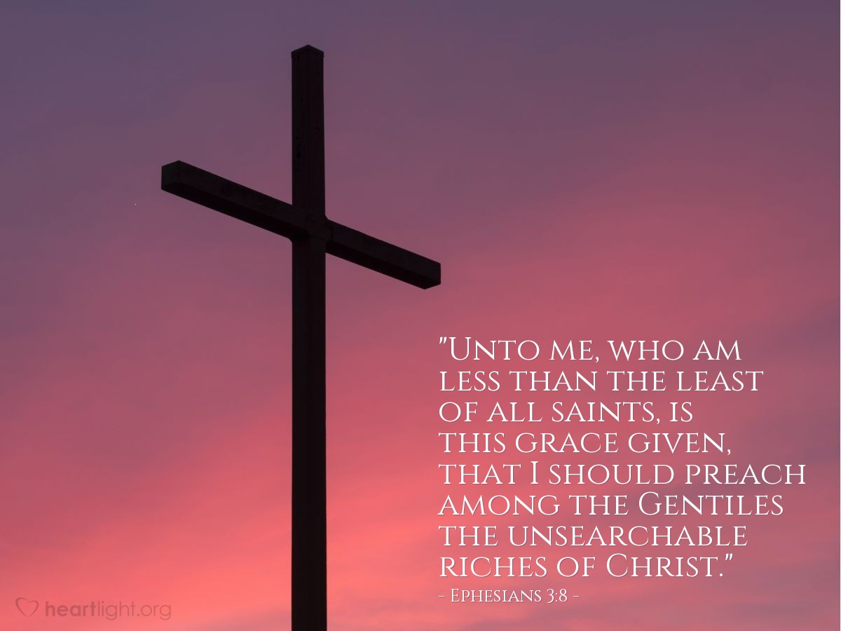 """Illustration of Ephesians 3:8 — """"Unto me, who am less than the least of all saints, is this grace given, that I should preach among the Gentiles the unsearchable riches of Christ."""""""