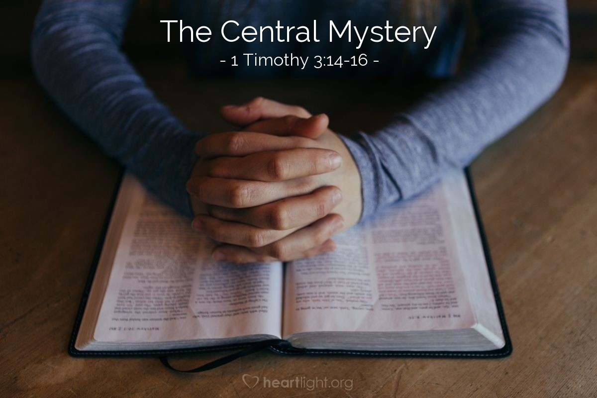 The Central Mystery — 1 Timothy 3:14-16