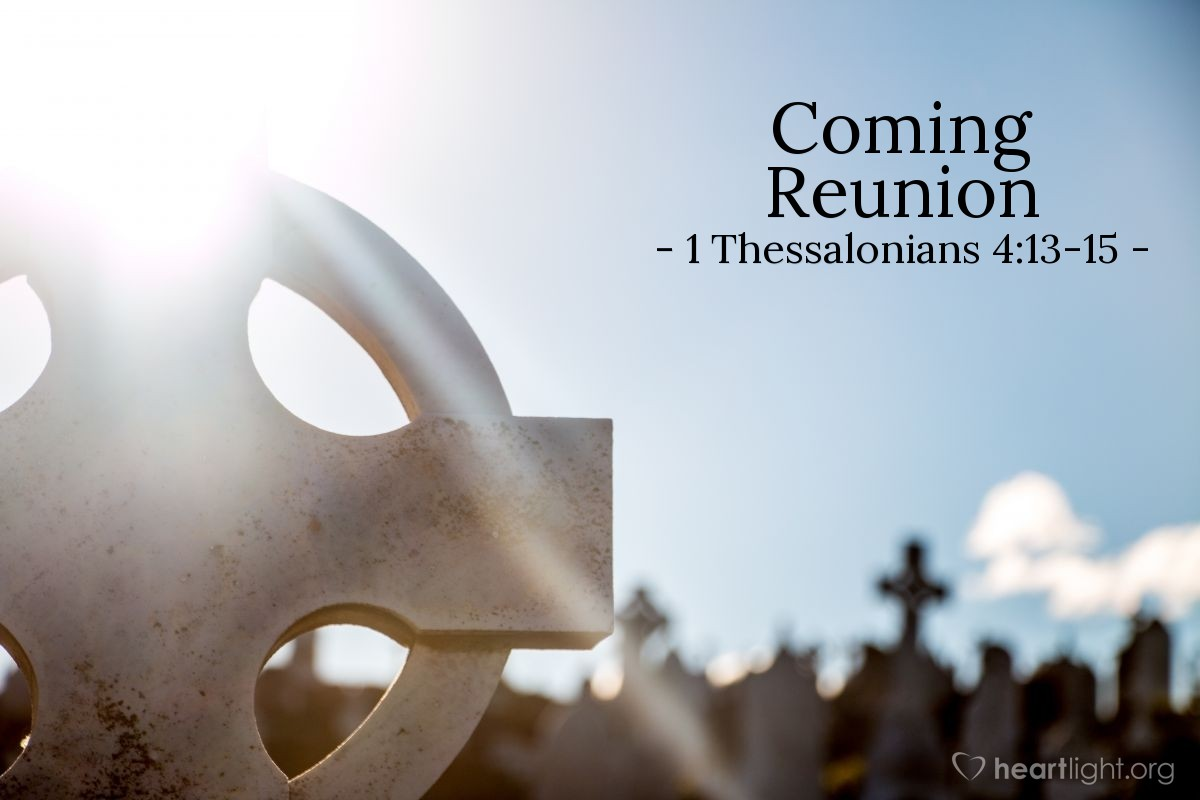 Coming Reunion — 1 Thessalonians 4:13-15