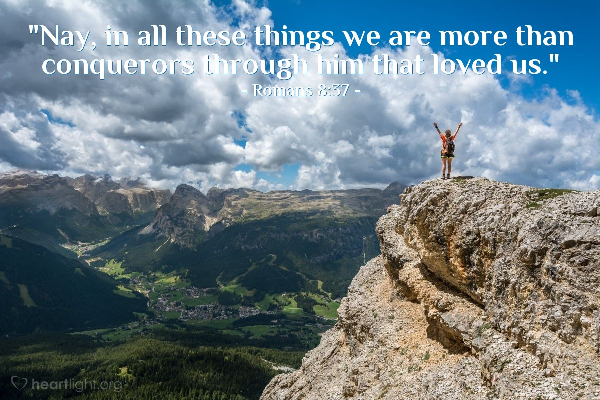 """Illustration of Romans 8:37 — """"Nay, in all these things we are more than conquerors through him that loved us."""""""