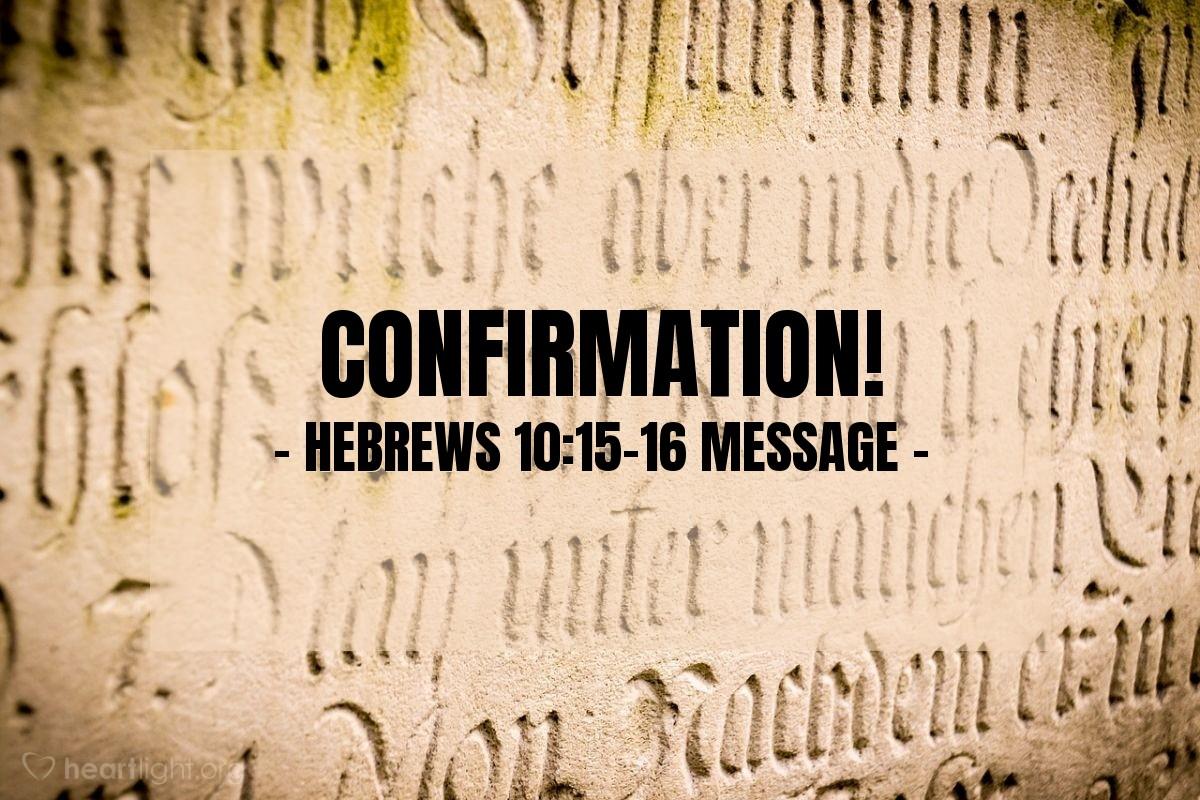 Illustration of Hebrews 10:15-16 MESSAGE —