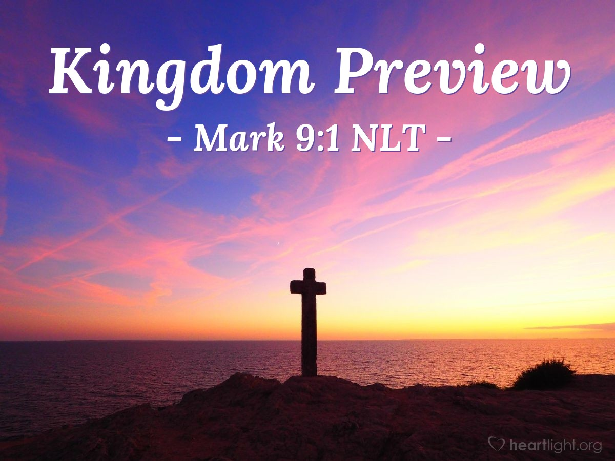 """Illustration of Mark 9:1 — Then Jesus said, """"I tell you the truth. Some of you people standing here will see the kingdom of God come before you die. The kingdom of God will come with power."""""""