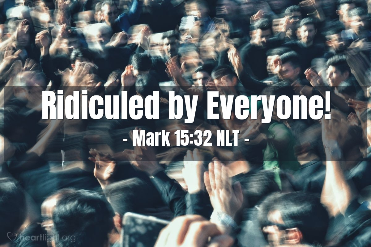 """Illustration of Mark 15:32 — """"If he is really the Christ, the king of Israel (the Jews), then he should save himself by coming down from the cross now. We will see this, and then we will believe in him."""""""