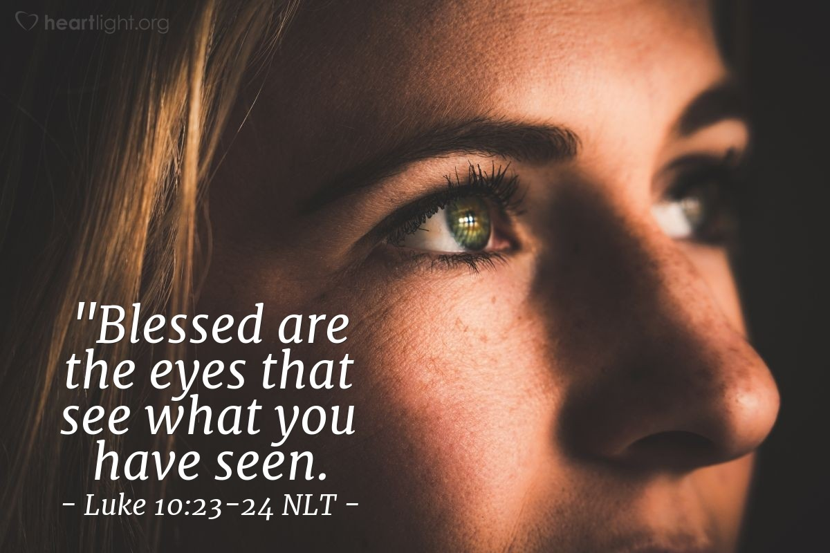 """Illustration of Luke 10:23-24 — """"You are blessed to see the things you now see!"""