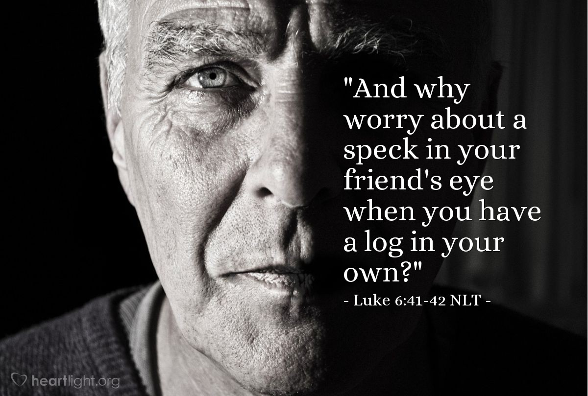 "Illustration of Luke 6:41-42 — ""Why do you notice the small piece of dust that is in your brother's eye, but you don't see the big piece of wood that is in your own eye?"""
