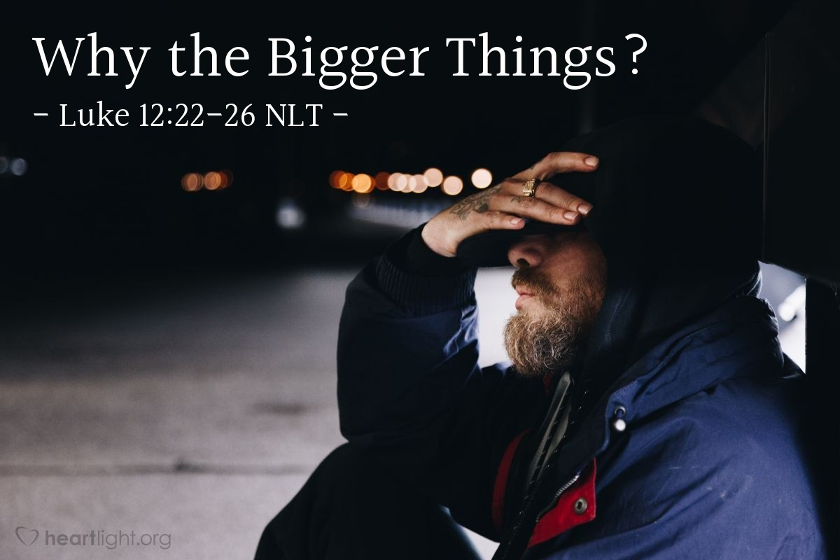 Illustration of Luke 12:22-26 —  If you cannot do the little things, then why worry about the big things?