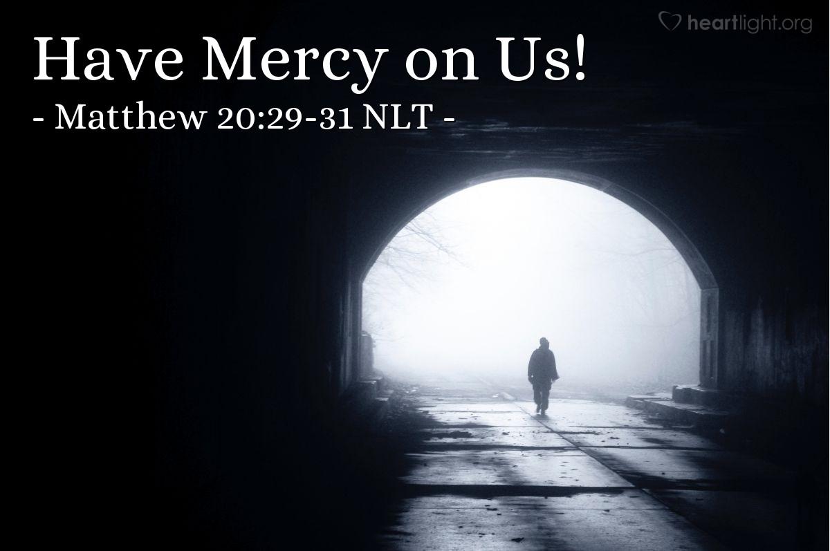 "Illustration of Matthew 20:29-31 — ""Lord, Son of David, please help us!""   ——   ""Lord, Son of David, please help us!"""